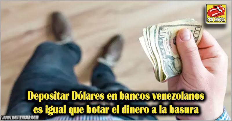 Depositar Dólares en bancos venezolanos es igual que botar el dinero a la basura