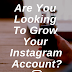 Are You Looking To Grow Your Instagram Account?
