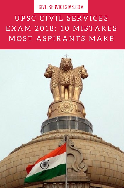 UPSC Civil Services Exam 2018: 10 mistakes most aspirants make