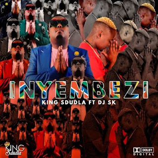 King Sdudla - Sula Izinyembezi ft. DJ SK ( 2019 ) [DOWNLOAD]