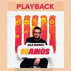 Baixar CD Gospel Eli Soares 10 Anos (Playback) - Eli Soares