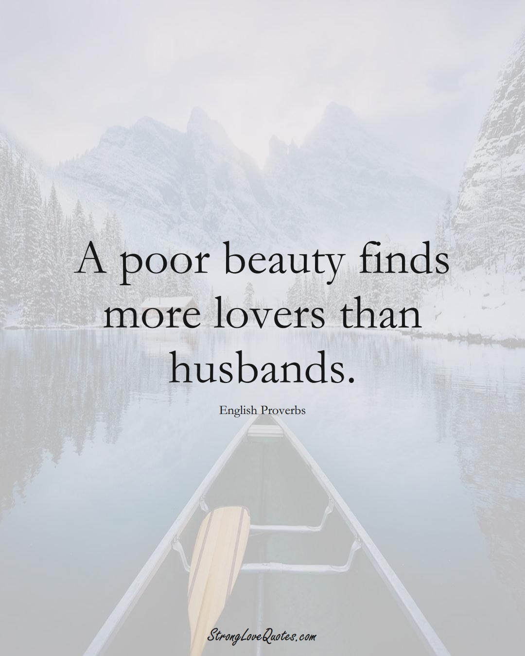 A poor beauty finds more lovers than husbands. (English Sayings);  #EuropeanSayings