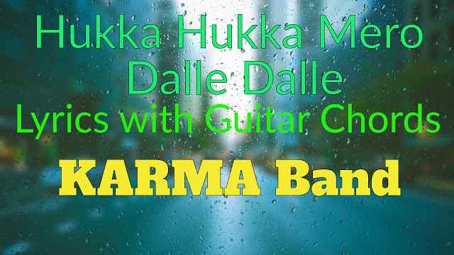 Hukka Mero Dalle Dalle Lyrics and Guitar Chords. Here the new post Hukka mero dalle dalle Lyrics with Guitar Chords karma band. Chords are used Am, C, D. This song Hukka mero dalle dalle really a energetic and entertaining song we can sing this song every ware like party program, concert anyware.  hukka mero dalle dalle lyrics with guitar chords (KARMA band) Chords Am/C/D. hukka mero guitar lesson hukka mero lyrics with chords, lyris, chords karma band songs, nepali songs lyrics with chord hukka mero dalle dalle lyrics hukka mero dalle dalle lyrics and chords hukka mero dalle dalle guitar chords hukka mero dalle dalle guitar lesson hukka mero dalle dalle free mp3 download hukka mero dalle dalle free music hukka mero dalle dalle original karma band hukka mero dalle dalle lyrics karma band hukka mero dalle dalle lyrics and chords karma band hukka mero dalle dalle guitar lesson hukka mero dalle dalle karma band songs