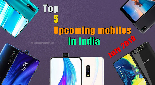 Top 5 Upcomig Mobiles In India July 2019