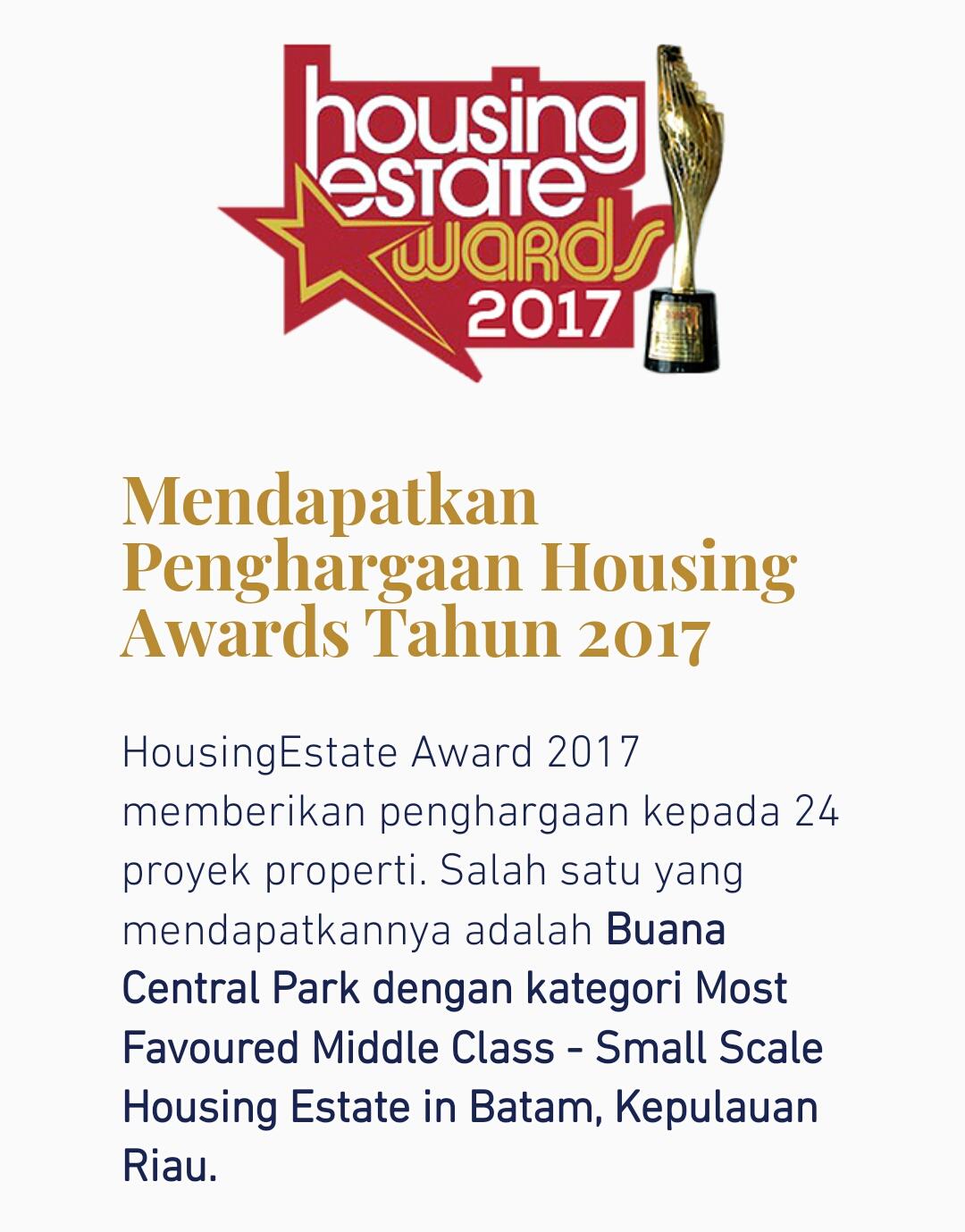 Perumahan Buana Central Park mendapatkan Penghargaan dengan kategori Most Favoured Middle Class - Small Scale Housing Estate in Batam, Kepulauan Riau.