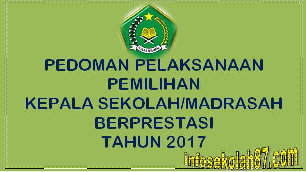 PEDOMAN PELAKSANAAN PEMILIHAN KEPALA SEKOLAH/MADRASAH BERPRESTASI TAHUN 2017