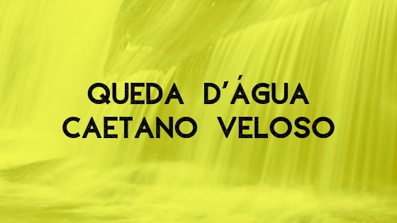 Caetano Veloso canta Queda d`água