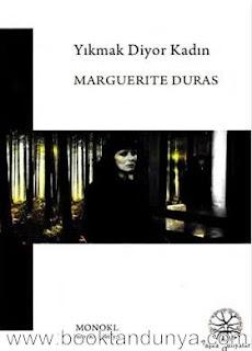 Marguerite Duras - Yıkmak Diyor Kadın