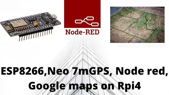 ESP8266 - NodeRed - GPS(Neo7m) - Google maps on Raspberry pi 4