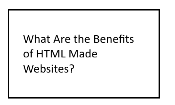 Benefits of html Made websites