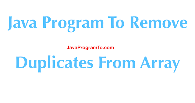 Java Program To Remove Duplicates From Array (Without Using Set)