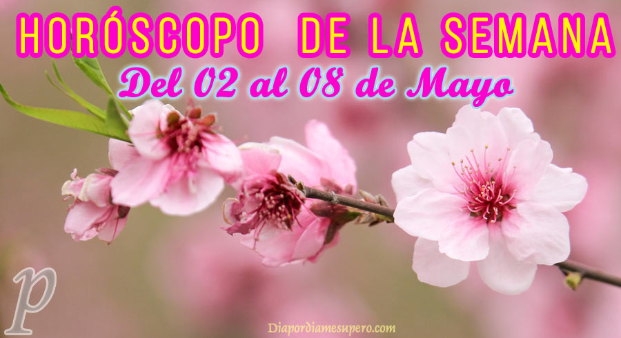 Horóscopo de la semana: Del 02 al 08 de mayo