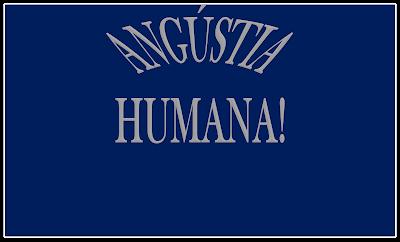 A imagem de fundo azul e letras nas cores cinzas diz: A angústia humana.