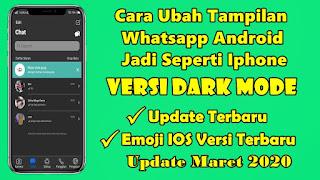 Cara Mengubah Tampilan Whatsapp Android Seperti Iphone Versi Dark Mode Update Maret 2020