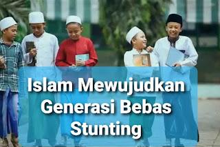 Islam Mewujudkan Generasi Bebas Stunting