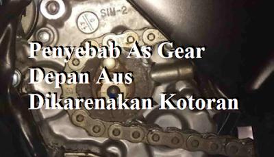 Penyebab As Gear Depan Aus Dikarenakan Kotoran