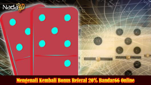 Mengenali Kembali Bonus Referal 20% Bandar66 Online