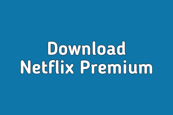 Download Netflix Premium