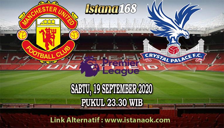 Prediksi Bola Akurat Istana168 Manchester United Vs Crystal Palace 19 September 2020