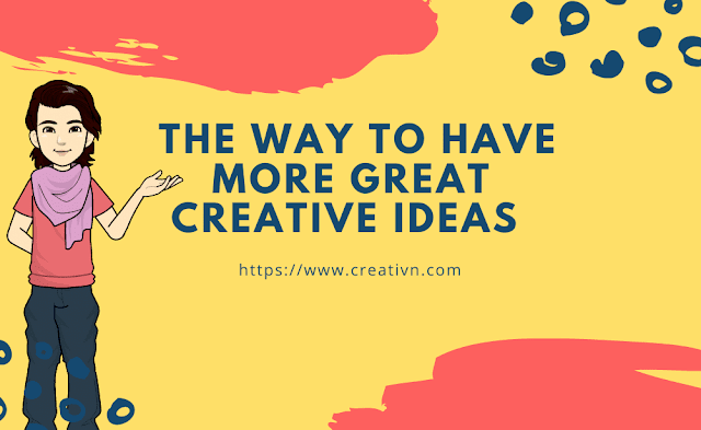 The way to get great creative ideas