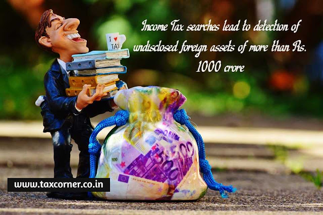 income-tax-searches-lead-to-detection-of-undisclosed-foreign-assets-of-more-than-rs-1000-crore