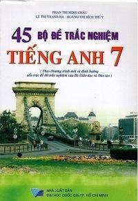 45 Đề Kiểm Tra Trắc Nghiệm Tiếng Anh 7 - Phan Thị Minh Châu