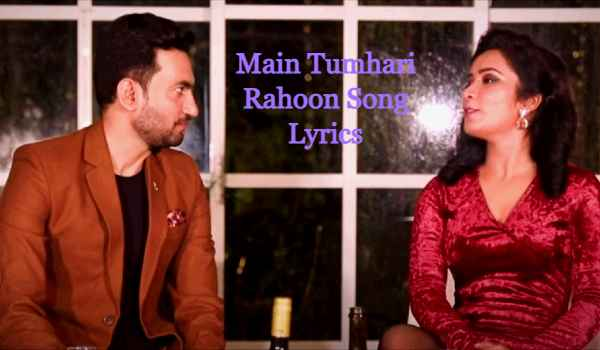 Main Tumhari Rahoon Song Lyrics