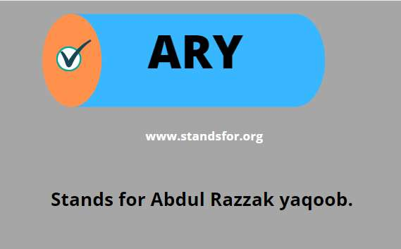 ARY-Stands for Abdul Razzak yaqoob.
