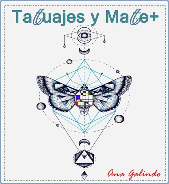 MaTe+TICas y ArTe: Tatuajes y Mates. Matemáticas en la vida cotidiana.