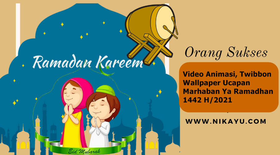 Video Animasi, Twibbon, Wallpaper Ucapan Marhaban Ya Ramadhan 1442 H/2021