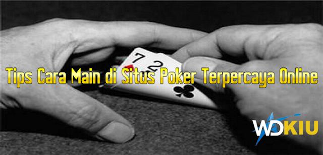 Tips Cara Main di Situs Poker Terpercaya Online
