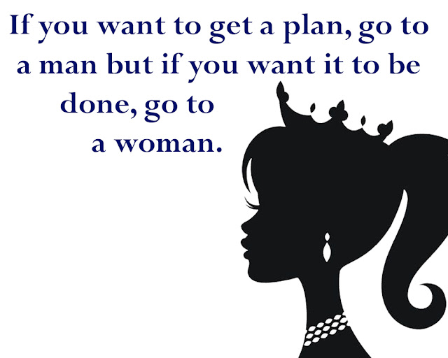 10 Powerful Quotes for Celebrate International Women's Day 2020,If you want to get a plan, go to a man but if you want it to be done, go to a woman.