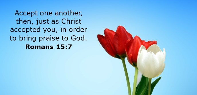 Accept one another, then, just as Christ accepted you, in order to bring praise to God.