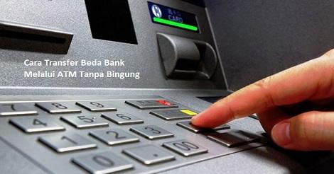 Cara Transfer Beda Bank Melalui ATM Tanpa Bingung