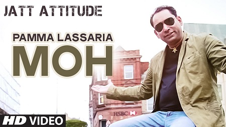 Moh Jatt Attitude New Music Video Pamma Lassaria Latest Punjabi Songs 2016