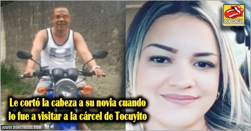 Le cortó la cabeza a su novia cuando lo fue a visitar a la cárcel de Tocuyito