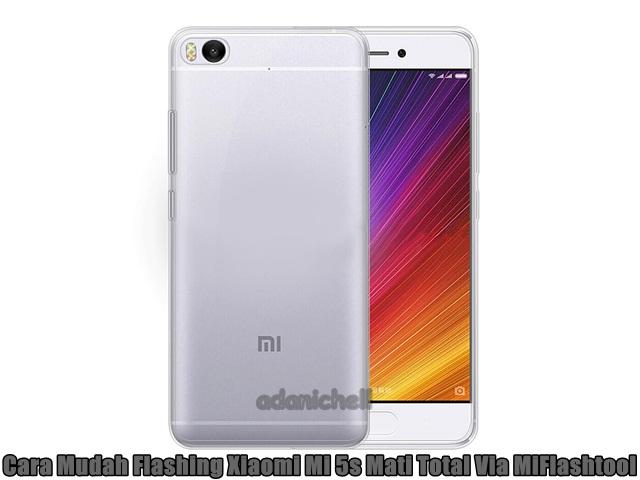 Cara Mudah Flashing Xiaomi Mi 5s Mati Total Via MiFlashtool