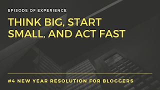 New Year resolution for bloggers Think big, start small, and act fast