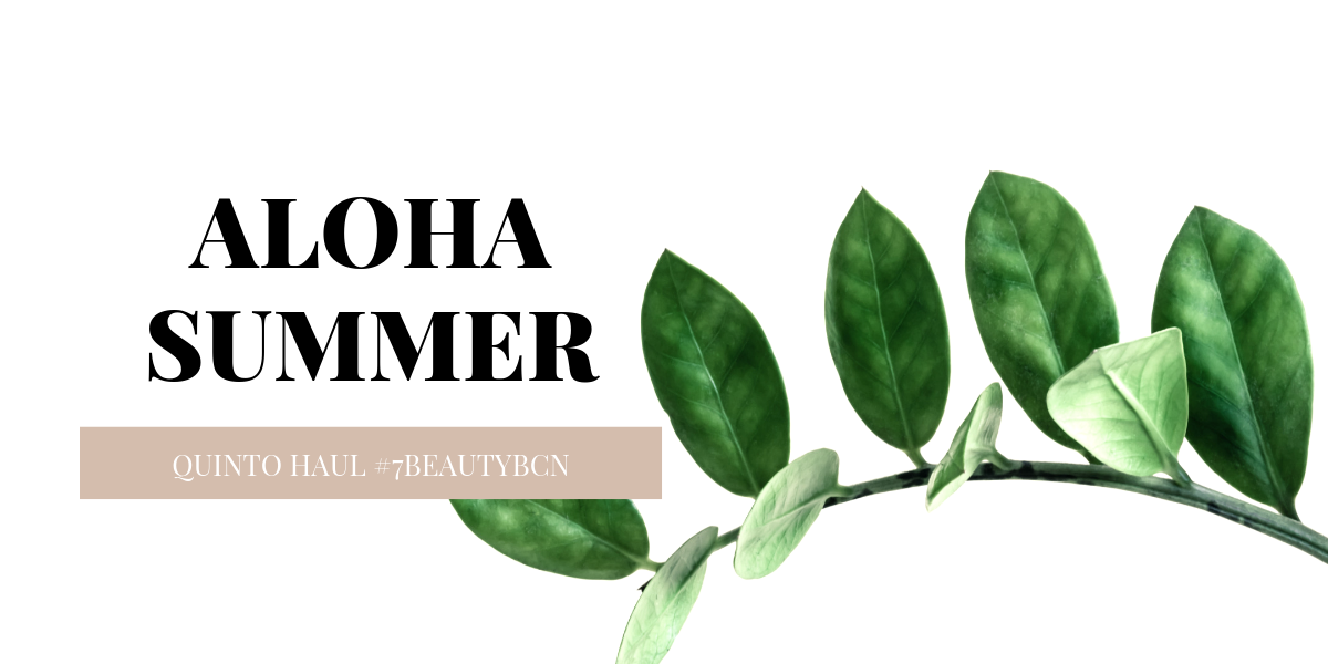 ALOHA SUMMER, QUINTO HAUL #7BEAUTYBCN