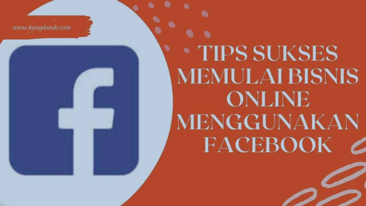 Tips Sukses Memulai Bisnis Online Menggunakan Facebook