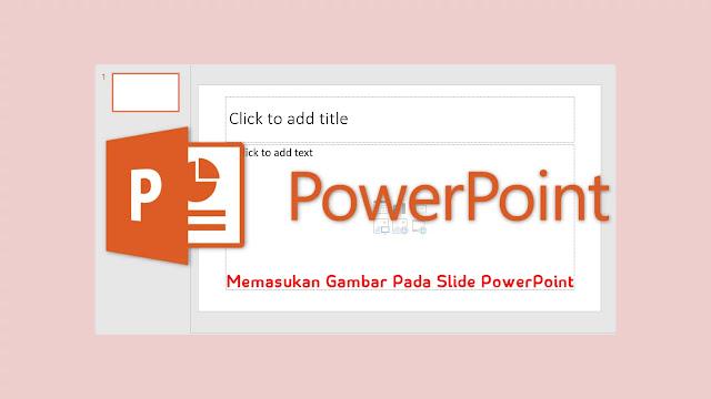 Cara Menyisipkan Gambar Pada Slide Presentasi PowerPoint