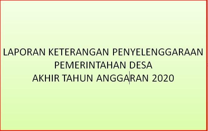 Laporan Keterangan Penyelenggaraan Pemerintah Desa LKPPD (Laporan Keterangan Penyelenggaraan Pemerintah Desa) Akhir Tahun Anggaran 2020