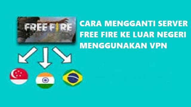 Cara Mengganti Server Free Fire ke Luar Negeri