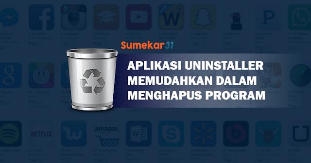 Aplikasi Uninstaller Memudahkan Menghapus Program
