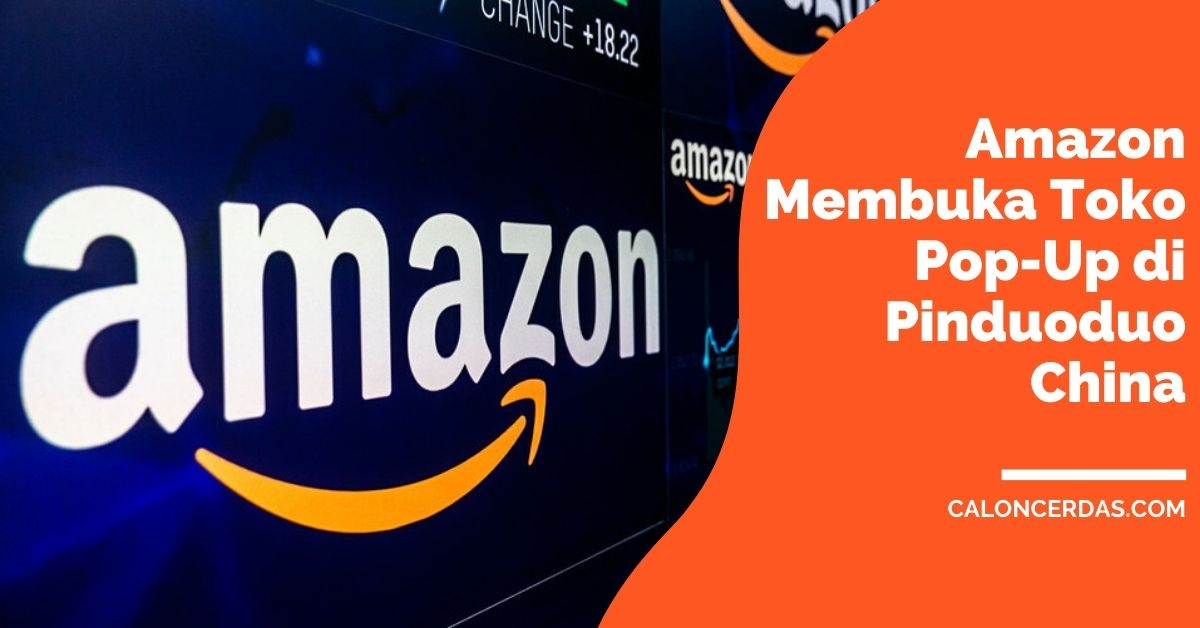 Amazon Membuka Toko Pop-Up di Pinduoduo China Hingga Akhir Tahun