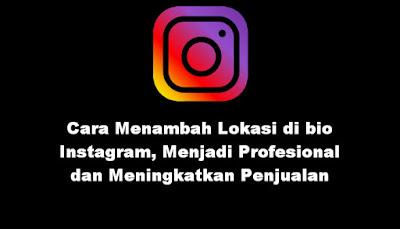 Cara Menambah Lokasi di bio Instagram