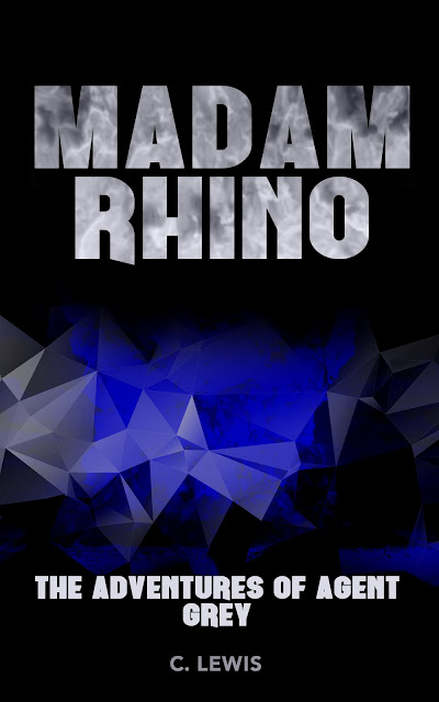 Madam Rhino (The Adventures of Agent Grey Book 1) by C. Lewis