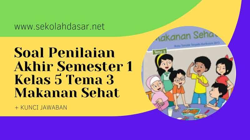 Soal PAS Penilaian Akhir Semester 1 Kelas 5 Tema 3 dan Kunci Jawabannya