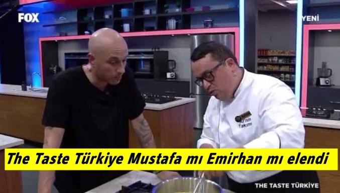 The Taste Türkiye Mustafa mı Emirhan mı elendi? Pazartesi 8 Temmuz kim elendi?