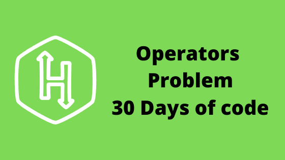 Operators problem solution - 30 days of code HackerRank